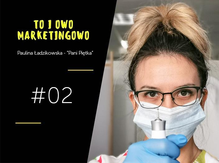 To i owo Marketingowo #02 – Pani Piętka